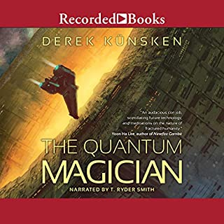 The Quantum Magician                   By:                                                                                                                                 Derek Kunsken                               Narrated by:                                                                                                                                 T. Ryder Smith                      Length: 13 hrs and 8 mins     1,589 ratings     Overall 4.3