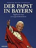 Der Papst in Bayern. Tagebuch einer unvergesslichen Reise