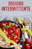 Digiuno Intermittente: Dieta facile da seguire un modo approvato ed efficace,semplice e collaudato per costruire buone abitudini (dieta cheto,chiarezza mentale,carboidrati a basso contenuto di grassi)