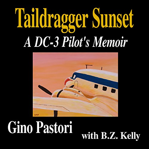 Taildragger Sunset: A DC-3 Pilot's Memoir Audiobook By Gino Pastori,                                                                                        B.Z. Kelly cover art