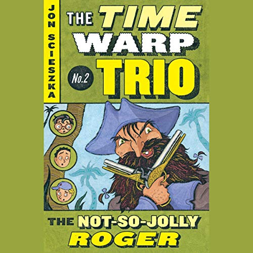 The Not-So-Jolly Roger     Time Warp Trio, Book 2              By:                                                                                                                                 Jon Scieszka                               Narrated by:                                                                                                                                 Bryan Kennedy                      Length: 55 mins     Not rated yet     Overall 0.0