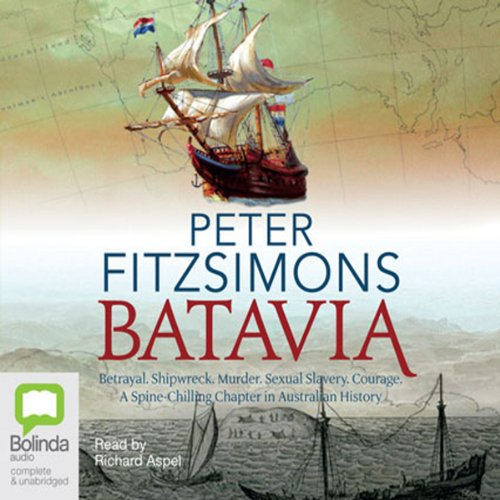 Batavia                   By:                                                                                                                                 Peter FitzSimons                               Narrated by:                                                                                                                                 Richard Aspel                      Length: 17 hrs     285 ratings     Overall 4.5