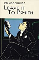 Leave It To Psmith (Everyman's Library P G WODEHOUSE)