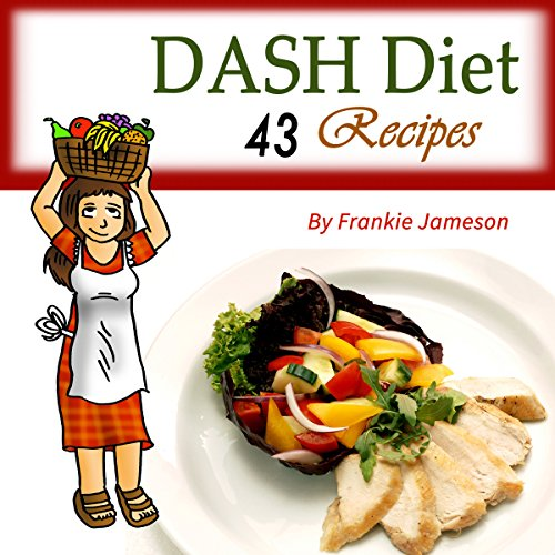 DASH Diet: 43 Recipes That Contain the Weight Loss Solution for Beginners audiobook cover art