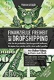 Finanzielle Freiheit mit Dropshipping – aktualisierte und erweiterte Ausgabe: wie Sie ein profitables Streckengeschäft aufbauen, Ihr eigner Boss werden und Ihr Leben endlich genießen