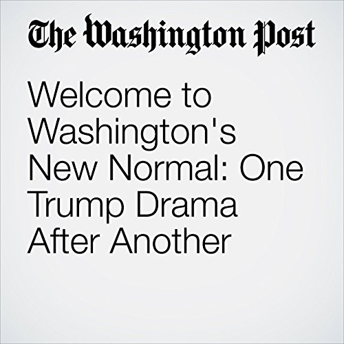 Welcome to Washington's New Normal: One Trump Drama After Another audiobook cover art
