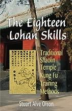 The Eighteen Lohan Skills: Traditional Shaolin Temple Kung Fu Training Methods by Stuart Alve Olson (2015-01-29)