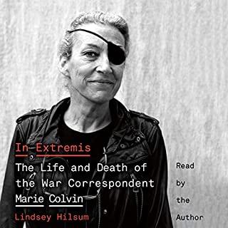 In Extremis     The Life and Death of the War Correspondent Marie Colvin              By:                                                                                                                                 Lindsey Hilsum                               Narrated by:                                                                                                                                 Lindsey Hilsum                      Length: 13 hrs and 25 mins     57 ratings     Overall 4.7
