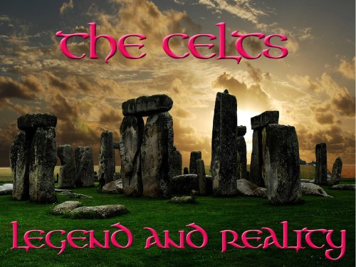 The Celts - Legend and Reality
