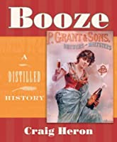 Booze: A Distilled History by Craig Heron(2003-11-11)