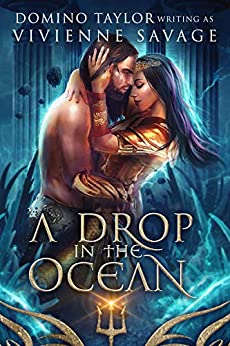 A Drop in the Ocean: a Fantasy Romance (Kingdom in the Sea Book 2) by [Vivienne Savage, Domino Taylor]
