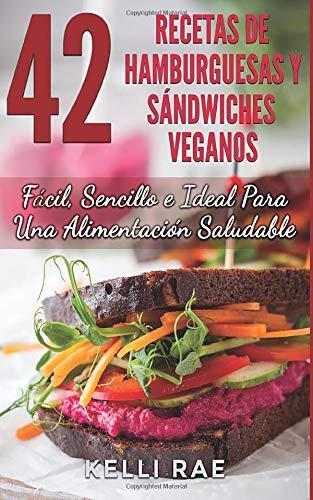 42 Recetas de Hamburguesas y Sándwiches Veganos: Fácil, Sencillo e Ideal Para Una Alimentación...
