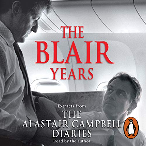 The Blair Years     Extracts from the Alastair Campbell Diaries              By:                                                                                                                                 Alastair Campbell                               Narrated by:                                                                                                                                 Alastair Campbell                      Length: 6 hrs and 21 mins     341 ratings     Overall 4.3