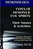 DEMONOLOGY TYPES OF DEMONS & EVIL SPIRITS Their Names & Activities (Volume 11): Demonic Hierarchy Evil Characteristics Protection From Evil (The Demonology Series)