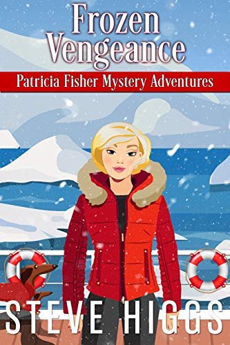 Frozen Vengeance (Patricia Fisher Mystery Adventures Book 6) by [steve higgs]
