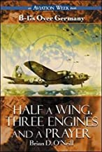 Half a Wing, Three Engines and a Prayer: B-17s over Germany