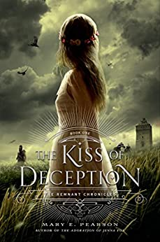 The Kiss of Deception: The Remnant Chronicles, Book One by [Mary E. Pearson]