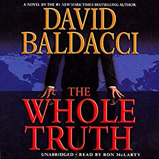 The Whole Truth                   By:                                                                                                                                 David Baldacci                               Narrated by:                                                                                                                                 Ron McLarty                      Length: 11 hrs and 22 mins     2,755 ratings     Overall 4.4