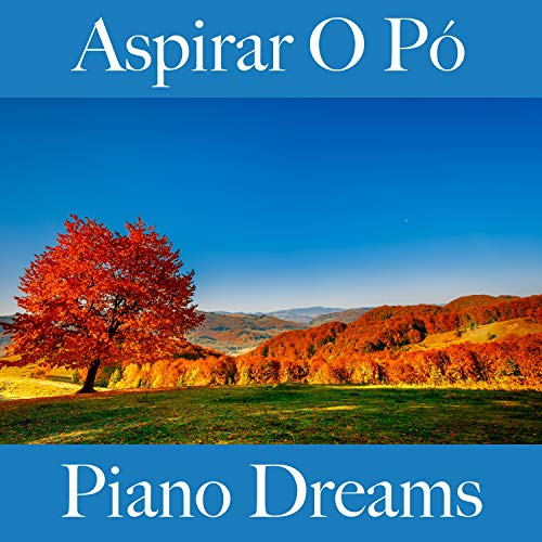 Aspirar O Pó: Piano Dreams - A Melhor Música Para Relaxar