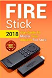 Fire Stick: 2018 User Guide To Master Your Amazon Fire Stick: Volume 1