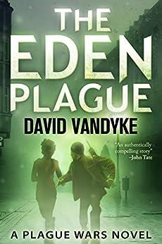 [David VanDyke]のThe Eden Plague: Book 0 Prequel: A Military Apocalyptic Technothriller (Plague Wars Series) (English Edition)