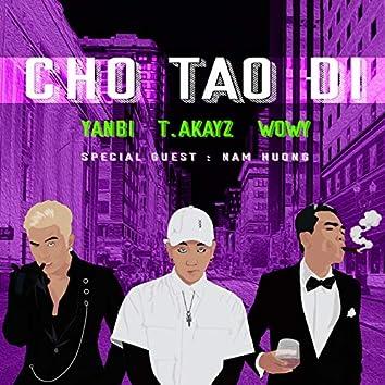 Cho Tao Đi (feat. T.Akayz, Nam Hương)