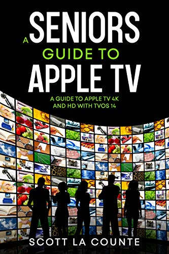 A Seniors Guide to Apple TV: A Guide to Apple TV 4K and HD with TVOS 14 (English Edition)