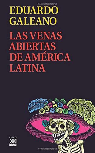 Las venas Abiertas De América Latina: 11 (Biblioteca Eduardo Galeano)