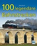 100 legendäre Bahnstrecken