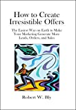 How to Create Irresistible Offers: The Easiest Way on Earth to make Your Marketing Generate More Leads, Orders, and Sales (English Edition)