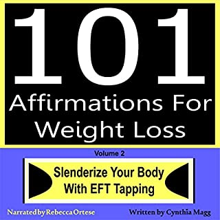 101 Affirmations for Weight Loss, Volume 2     Slenderize Your Body with EFT Tapping              By:                                                                                                                                 Cynthia Magg                               Narrated by:                                                                                                                                 Rebecca Ortese                      Length: 1 hr and 43 mins     5 ratings     Overall 5.0