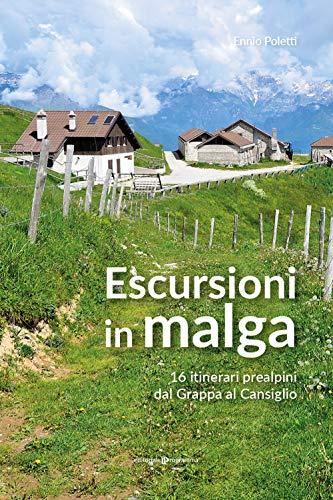 Escursioni in Malga. 16 itinerari prealpini dal Grappa al Cansiglio