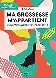 Ma grossesse m'appartient: Mieux informée, je me réapproprie mon corps ! (Parents aujourd'hui) (French Edition)