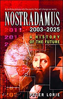 Nostradamus 2003-2025: A History of the Future by [Peter Lorie]