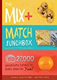 The Mix + Match Lunchbox: 27,000 Wholesome Combos to Make Lunch Go Yum!