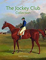 The Jockey Club Collection: A Catalogue and the Story of Its Creation over Three Centuries