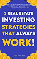 Real Estate Investing for Freedom 101: 3 Real Estate Investing Strategies that Always work!