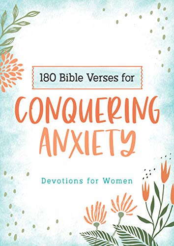 180 Bible Verses for Conquering Anxiety: Devotions for Women