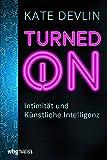 Turned on. Intimität und Künstliche Intelligenz. Wie verändern Sexroboter und -puppen menschliche...