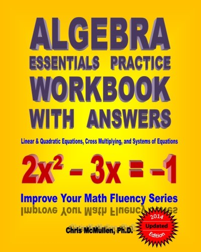 Compare Textbook Prices for Algebra Essentials Practice Workbook with Answers:  Linear & Quadratic Equations, Cross Multiplying, and Systems of Equations: Improve Your Math Fluency Series  ISBN 9781453661383 by Chris McMullen