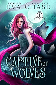 Captive of Wolves (Bound to the Fae Book 1) by [Eva Chase]