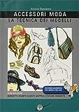 Accessori moda. La tecnica dei modelli. Come realizzare borse, borsette, cravatte, cinture, guanti, scarpe