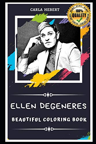 Ellen Degeneres Beautiful Coloring Book: Stress Relieving Adult Coloring Book for All Ages