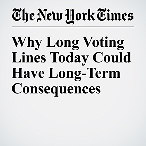 Why Long Voting Lines Today Could Have Long-Term Consequences cover art