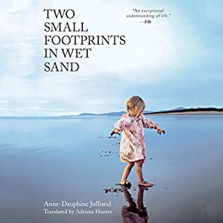 Two Small Footprints in Wet Sand     The Uplifting True Story of a Mother's Brave Quest to Save Her Daughter              Auteur(s):                                                                                                                                 Anne-Dauphine Julliand,                                                                                        Adriana Hunter - translator                               Narrateur(s):                                                                                                                                 Tanya Eby                      Durée: 5 h et 18 min     Pas de évaluations     Au global 0,0