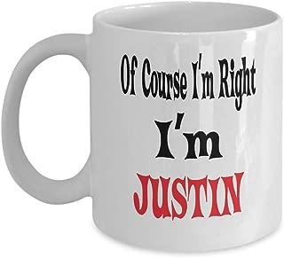 11oz White Mug Of Course I'm Right I'm Justin Gift For Justin Mug Awesome Funny Gift Funny Justin,al9919