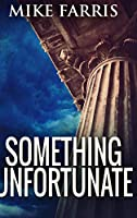 Something Unfortunate: Large Print Hardcover Edition