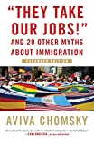 They Take Our Jobs!: and 20 Other Myths about Immigration, Expanded Edition