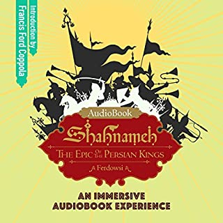 Shahnameh     The Epic of the Persian Kings              By:                                                                                                                                 Ferdowsi                               Narrated by:                                                                                                                                 Marc Thompson,                                                                                        Francis Ford Coppola - introduction                      Length: 12 hrs and 1 min     63 ratings     Overall 4.7