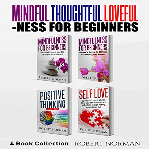 Mindfulness for Beginners, Positive Thinking, Self Love: 4 Books in 1! audiobook cover art